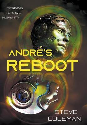 Andre's Reboot: Striving to Save Humanity by Steve Coleman