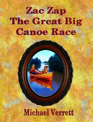 Zac Zap and the Great Big Canoe Race by Michael Robert Verrett