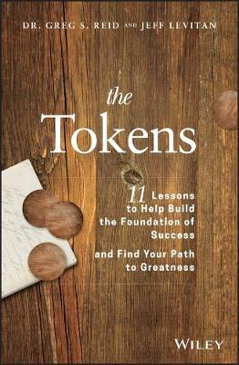 The Tokens: 11 Lessons to Help Build the Foundation of Success and Find Your Path to Greatness by Greg S. Reid