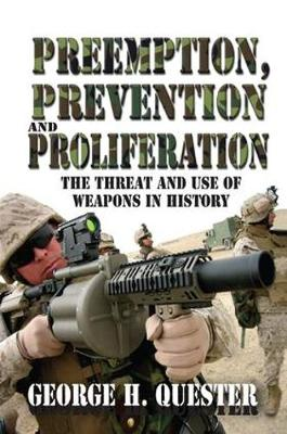 Preemption, Prevention and Proliferation by George H. Quester