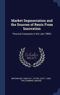Market Segmentation and the Sources of Rents from Innovation by Manuel Trajtenberg