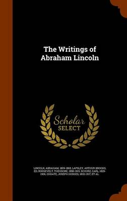 The Writings of Abraham Lincoln by Abraham Lincoln