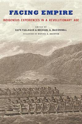 Facing Empire: Indigenous Experiences in a Revolutionary Age by Kate Fullagar