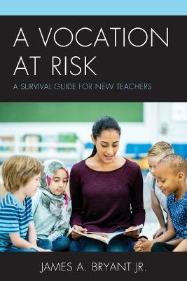 A Vocation at Risk: A Survival Guide for New Teachers book