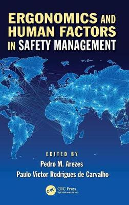Ergonomics and Human Factors in Safety Management by Pedro Miguel Ferreira Martins Arezes