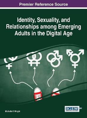 Identity, Sexuality, and Relationships among Emerging Adults in the Digital Age by Michelle F. Wright
