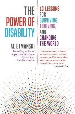 The Power of Disability: Ten Lessons for Surviving, Thriving, and Changing the World by Al Etmanksi