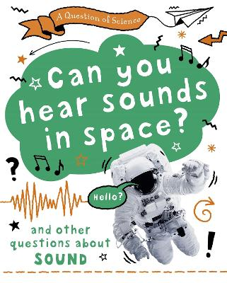 A Question of Science: Can you hear sounds in space? And other questions about sound book