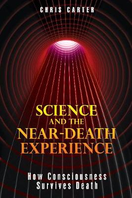 Science and the Near-Death Experience by Chris Carter