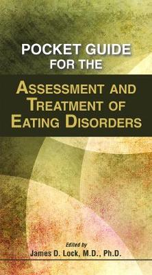 Pocket Guide for the Assessment and Treatment of Eating Disorders by James Lock