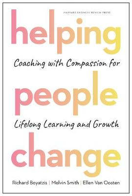Helping People Change: Coaching with Compassion for Lifelong Learning and Growth by Richard Boyatzis