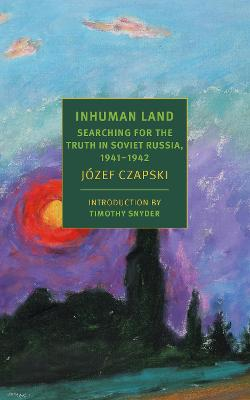Inhuman Land: Searching for the Truth in Soviet Russia, 1941-1942 by Antonia Lloyd-Jones