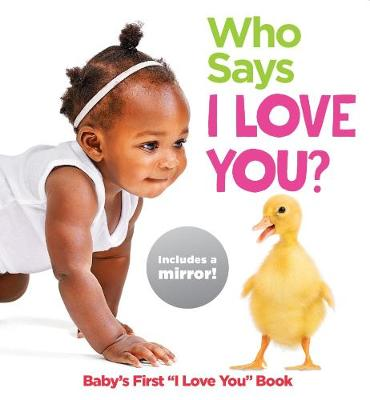 "Who Says I Love You?: Baby's First ""I Love You"" Book by HIGHLIGHTS"