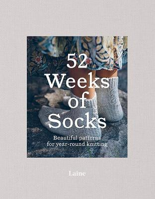 52 Weeks of Socks: Beautiful Patterns for Year-round Knitting by Laine