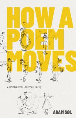 How a Poem Moves: A Field Guide for Readers Afraid of Poetry book
