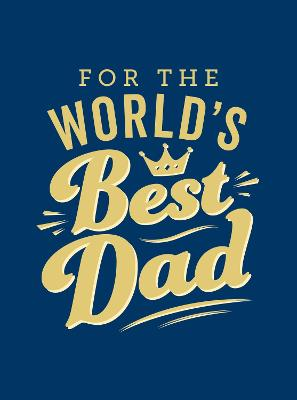 For the World's Best Dad: The Perfect Gift to Give to Your Father book