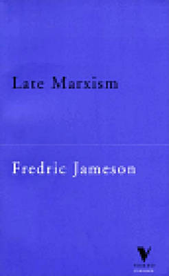 Late Marxism: Adorno, or the Persistence of the Dialectic by Fredric Jameson