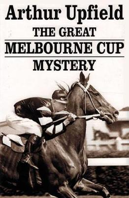 The Great Melbourne Cup Mystery by Arthur Upfield