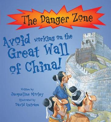 Avoid Working On The Great Wall of China! by Jacqueline Morley