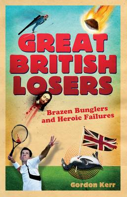 Great British Losers by Gordon Kerr