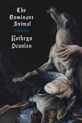 The Dominant Animal by Kathryn Scanlan