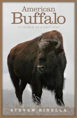 American Buffalo: In Search of a Lost Icon by Steven Rinella