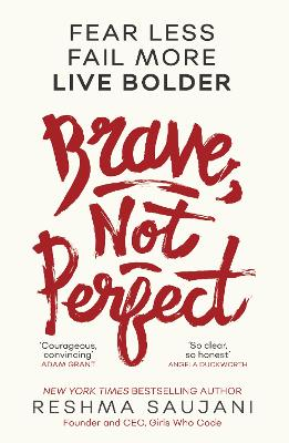 Brave, Not Perfect: Fear Less, Fail More and Live Bolder by Reshma Saujani