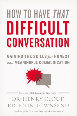 How to Have That Difficult Conversation by Dr. Henry Cloud