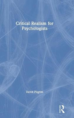 Critical Realism for Psychologists by David Pilgrim