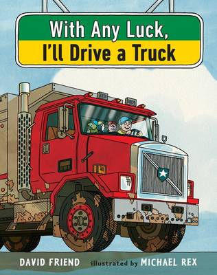 With Any Luck, I'll Drive a Truck by David Friend