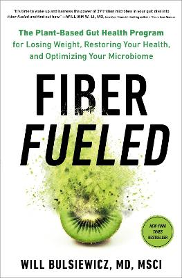 Fiber Fueled: The Plant-Based Gut Health Program for Losing Weight, Restoring Your Health, and Optimizing Your Microbiome by Will Bulsiewicz