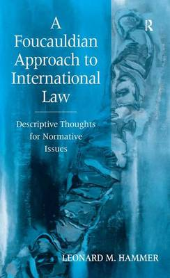 A Foucauldian Approach to International Law by Leonard M. Hammer