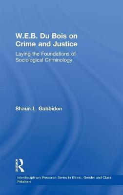 W.E.B. Du Bois on Crime and Justice by Shaun L. Gabbidon