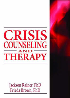 Crisis Counseling and Therapy by Jackson P. Rainer