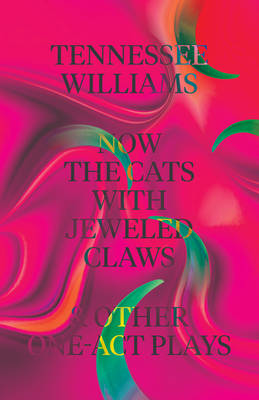 Now the Cats With Jeweled Claws & Other One-Act Plays by Tennessee Williams
