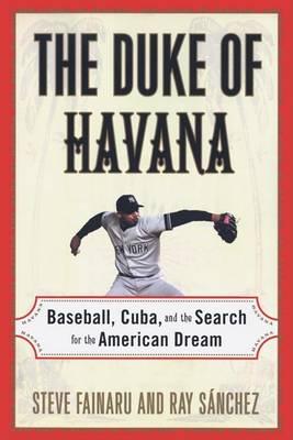 Duke of Havana by Steve Fainaru