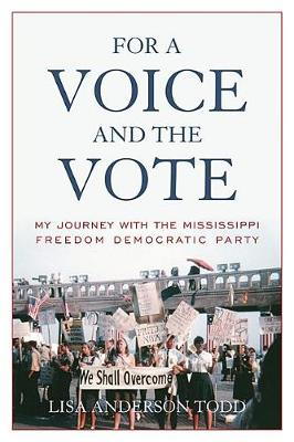 For a Voice and the Vote: My Journey with the Mississippi Freedom Democratic Party by Lisa Anderson Todd