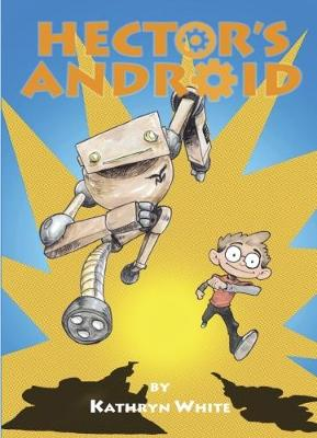 Hector's Android by Kathryn White