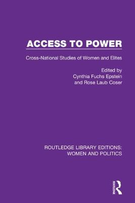 Access to Power: Cross-National Studies of Women and Elites by Cynthia Fuchs Epstein