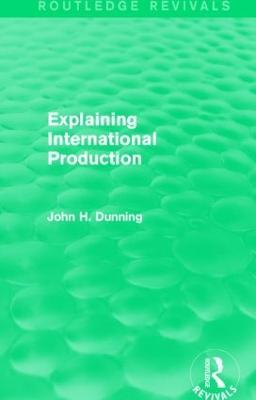 Explaining International Production by John H. Dunning