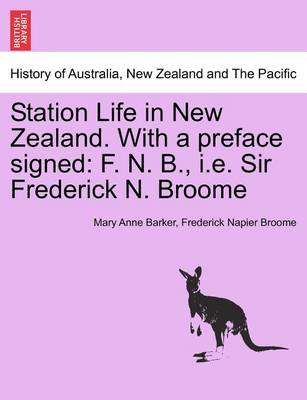 Station Life in New Zealand. with a Preface Signed: F. N. B., i.e. Sir Frederick N. Broome by Lady Mary Anna Barker