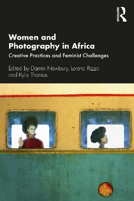Women and Photography in Africa: Creative Practices and Feminist Challenges by Darren Newbury