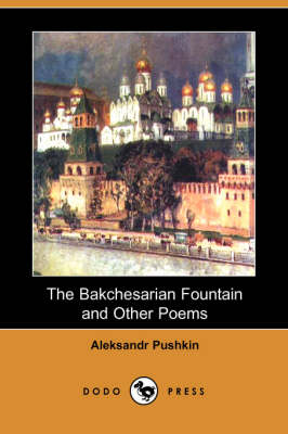 The Bakchesarian Fountain and Other Poems (Dodo Press) by Aleksandr Pushkin