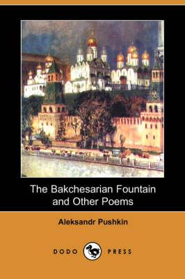 The Bakchesarian Fountain and Other Poems (Dodo Press) by Aleksandr Pushkin