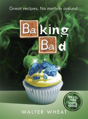 Baking Bad by Walter Wheat