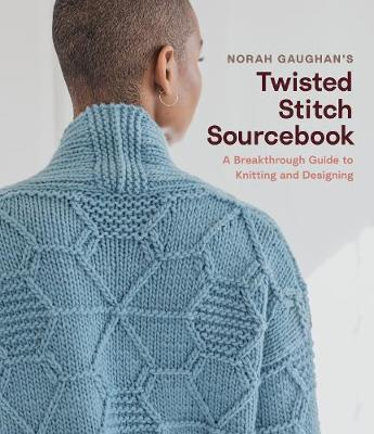 Norah Gaughan's Twisted Stitch Sourcebook: A Breakthrough Guide to Knitting and Designing book