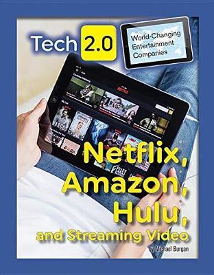 Tech 2.0 World-Changing Entertainment Companies: Netflix, Amazon, Hulu, and Streaming Video by Michael Burgan