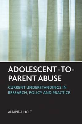 Adolescent-to-parent abuse by Amanda Holt