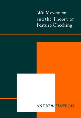<i>Wh-</i>Movement and the Theory of Feature-Checking by Andrew Simpson