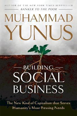 Building Social Business by Muhammad Yunus